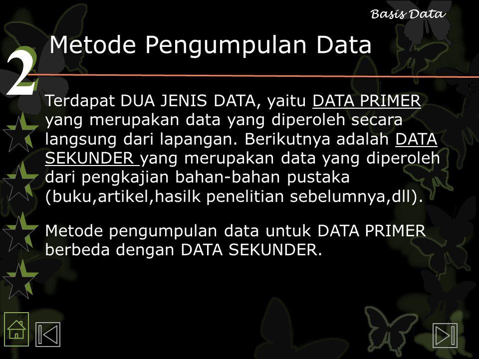 2 2 Basis Data Metode Pengumpulan Data Terdapat DUA JENIS DATA, yaitu DATA PRIMER yang merupakan data yang diperoleh secara langsung dari lapangan.
