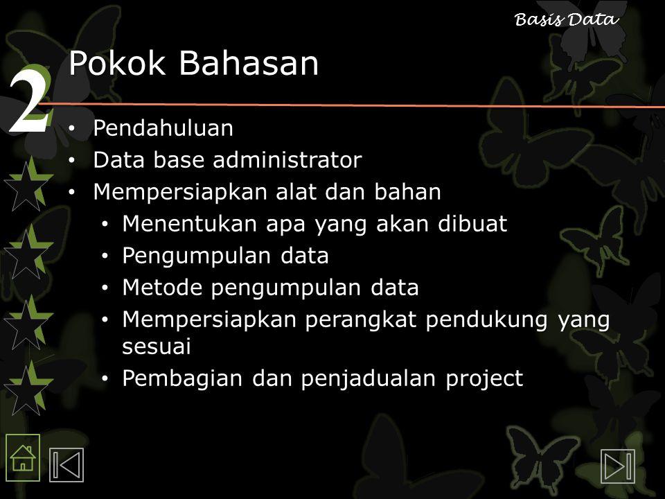 2 2 Basis Data Pokok Bahasan Pendahuluan Pendahuluan Data base administrator Data base administrator Mempersiapkan alat dan bahan Mempersiapkan alat d