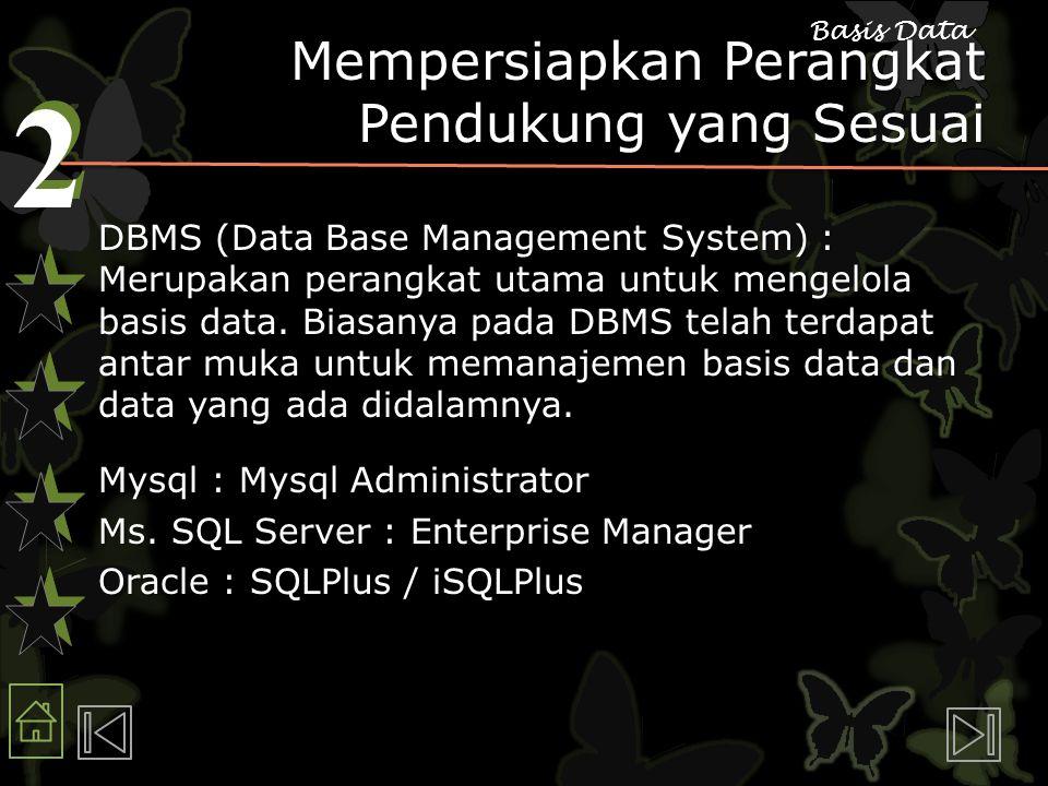 2 2 Basis Data Mempersiapkan Perangkat Pendukung yang Sesuai DBMS (Data Base Management System) : Merupakan perangkat utama untuk mengelola basis data.