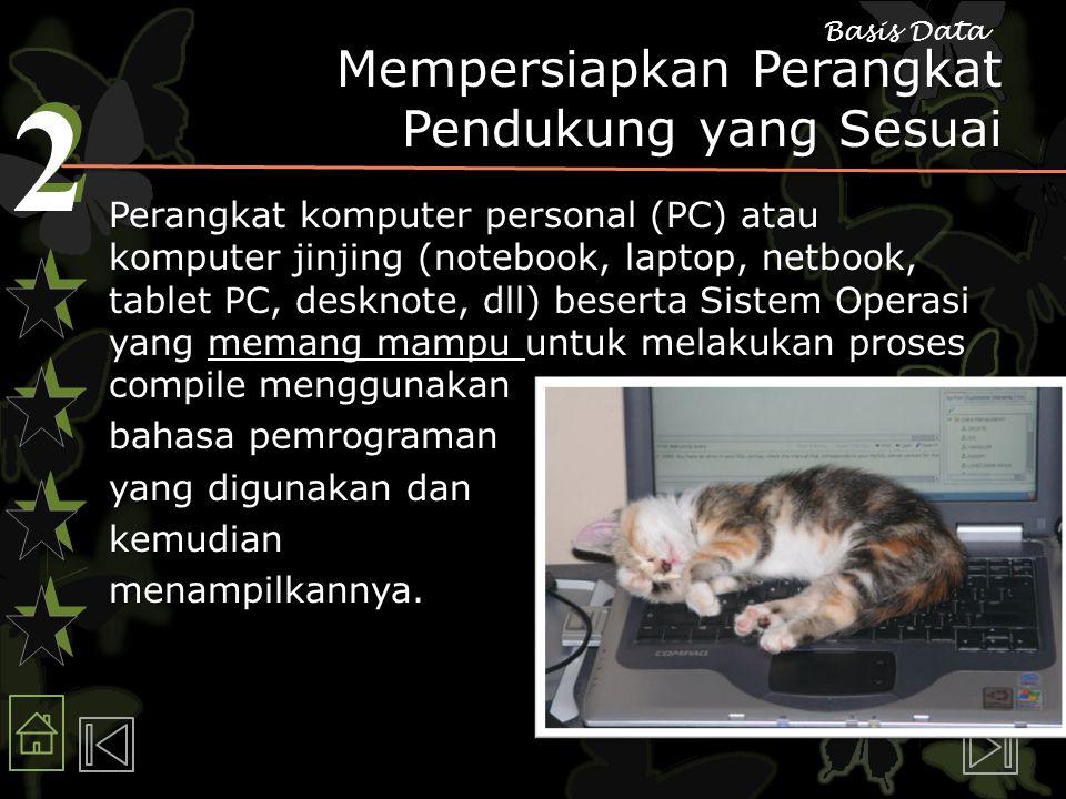 2 2 Basis Data Mempersiapkan Perangkat Pendukung yang Sesuai Perangkat komputer personal (PC) atau komputer jinjing (notebook, laptop, netbook, tablet