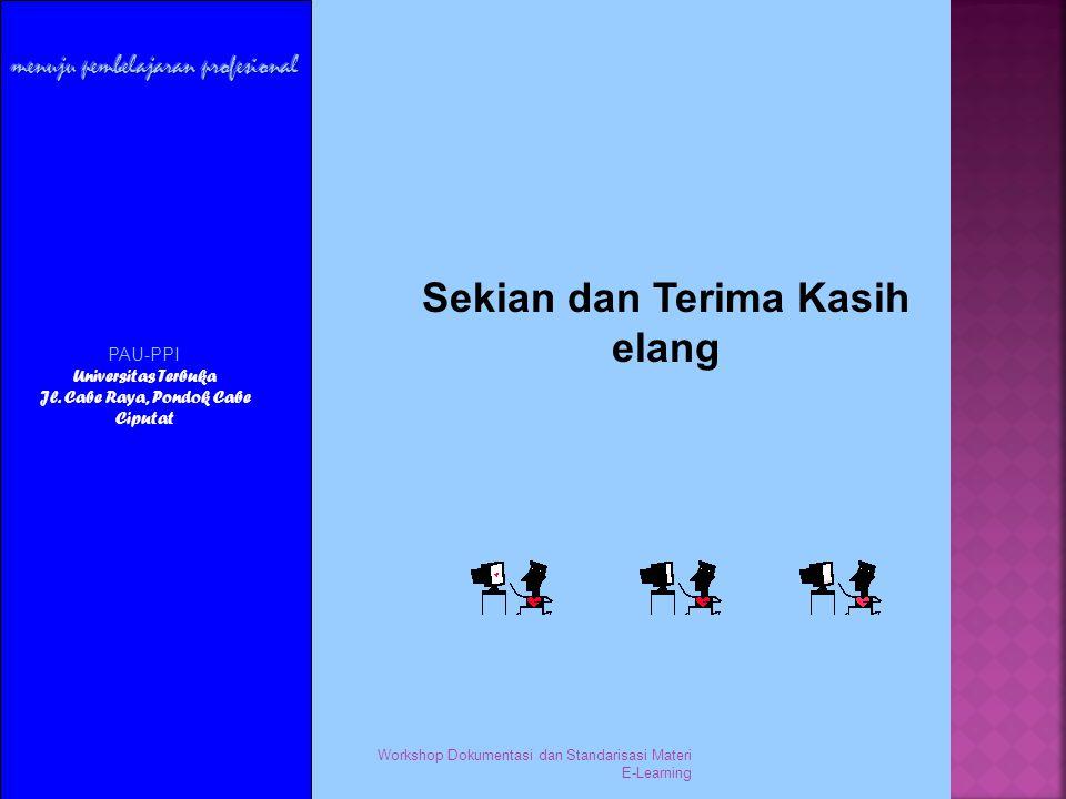 15 Nopember 2006 Workshop Dokumentasi dan Standarisasi Materi E-Learning Sekian dan Terima Kasih elang PAU-PPI Universitas Terbuka Jl.
