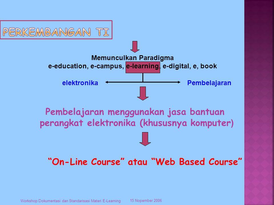 15 Nopember 2006 Workshop Dokumentasi dan Standarisasi Materi E-Learning e-learning Dalam dunia pendidikan (1996) Penyediaan kelas-kelas baru yang setara dengan kelas konvensional atau lembaga pendidikan.