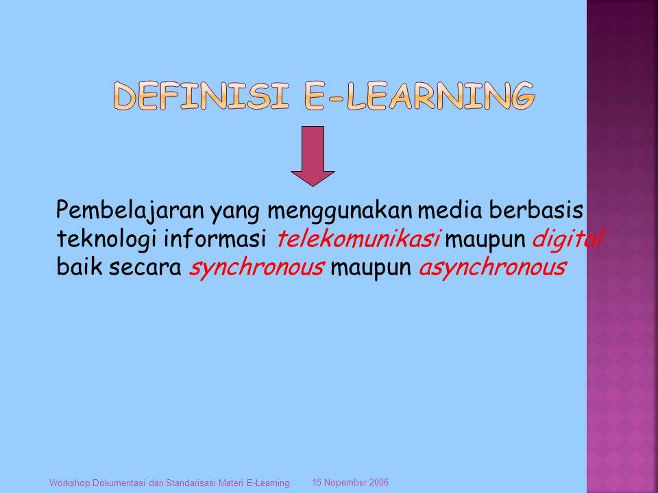 Pembelajaran yang menggunakan media berbasis teknologi informasi telekomunikasi maupun digital baik secara synchronous maupun asynchronous 15 Nopember 2006 Workshop Dokumentasi dan Standarisasi Materi E-Learning