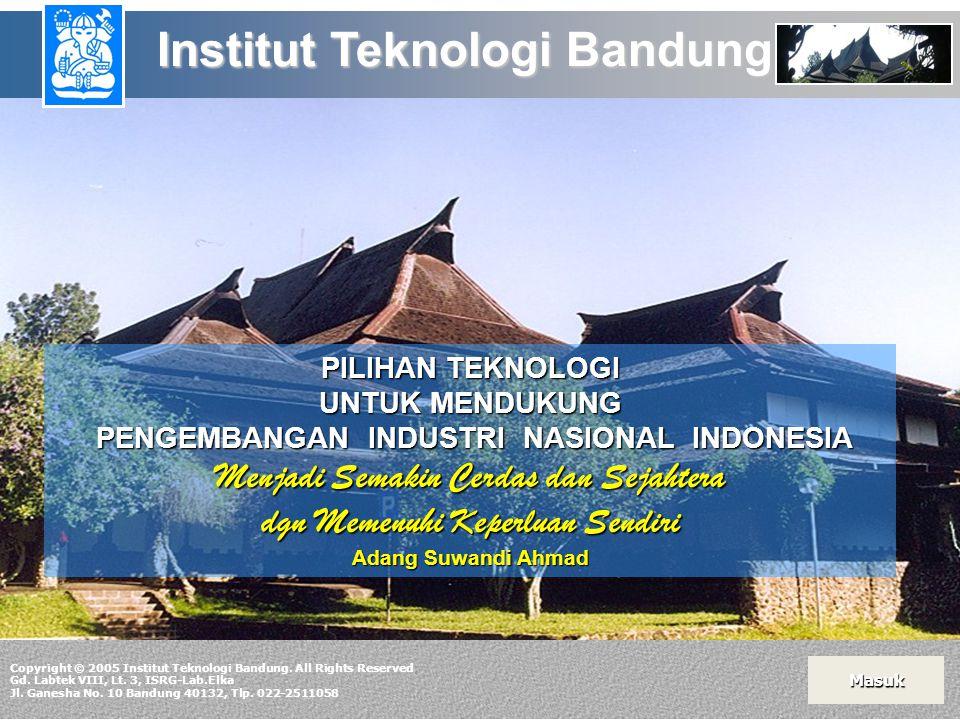 PILIHAN TEKNOLOGI UNTUK MENDUKUNG PENGEMBANGAN INDUSTRI NASIONAL INDONESIA PENGEMBANGAN INDUSTRI NASIONAL INDONESIA Menjadi Semakin Cerdas dan Sejahte