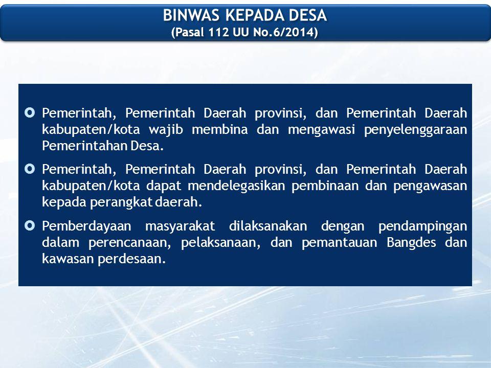  Pemerintah, Pemerintah Daerah provinsi, dan Pemerintah Daerah kabupaten/kota wajib membina dan mengawasi penyelenggaraan Pemerintahan Desa.