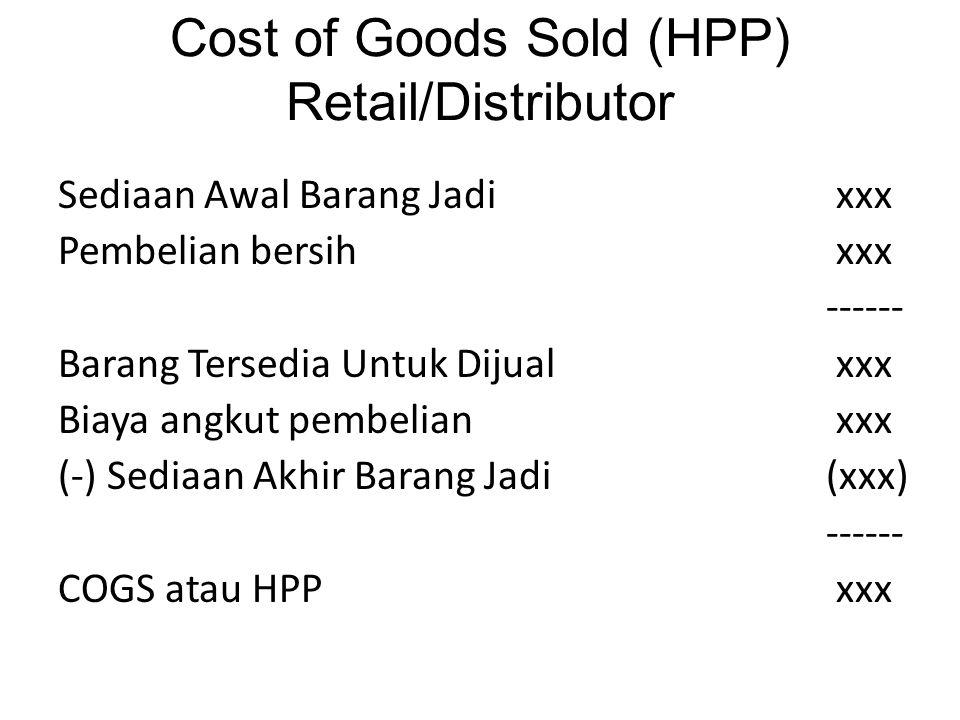 Cost of Goods Sold (HPP) Retail/Distributor Sediaan Awal Barang Jadi xxx Pembelian bersih xxx ------ Barang Tersedia Untuk Dijual xxx Biaya angkut pem
