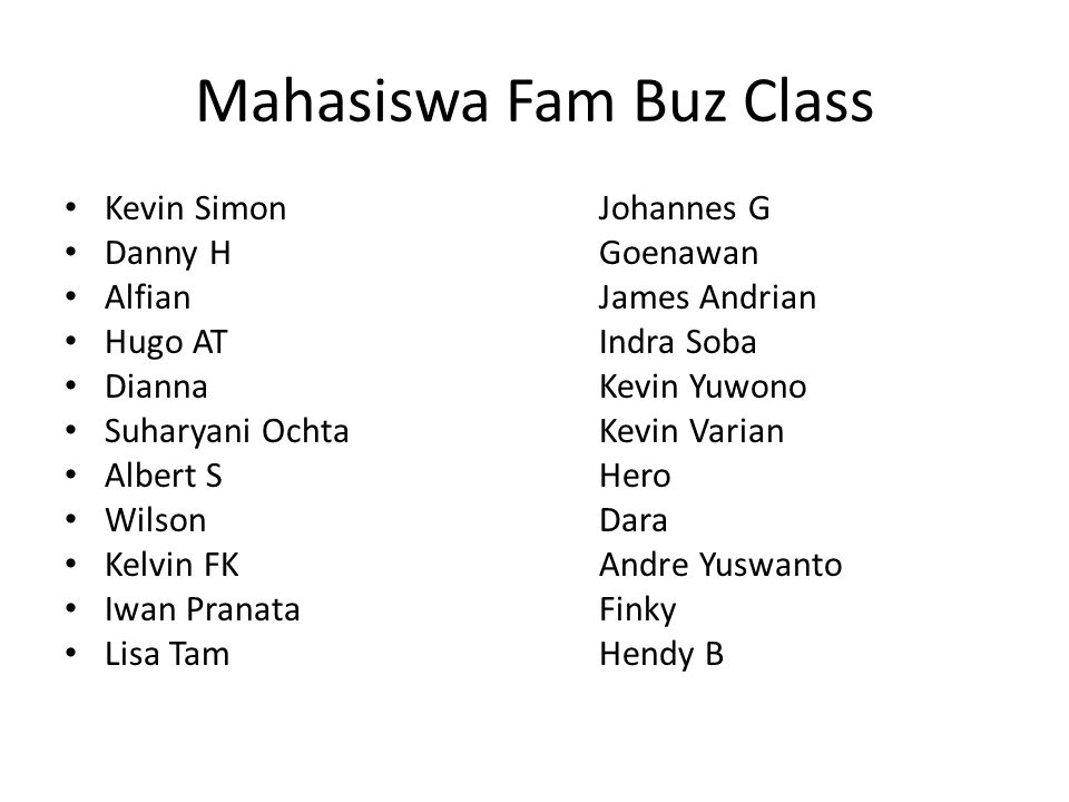 Mahasiswa Fam Buz Class Kevin SimonJohannes G Danny HGoenawan AlfianJames Andrian Hugo ATIndra Soba DiannaKevin Yuwono Suharyani OchtaKevin Varian Alb