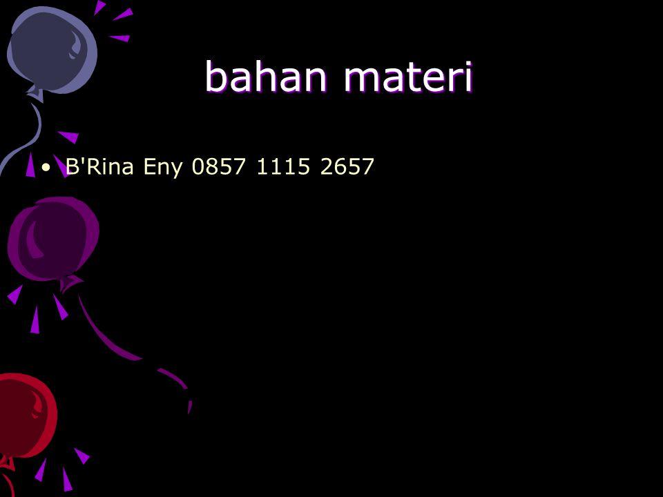 bahan materi bahan materi B Rina Eny 0857 1115 2657