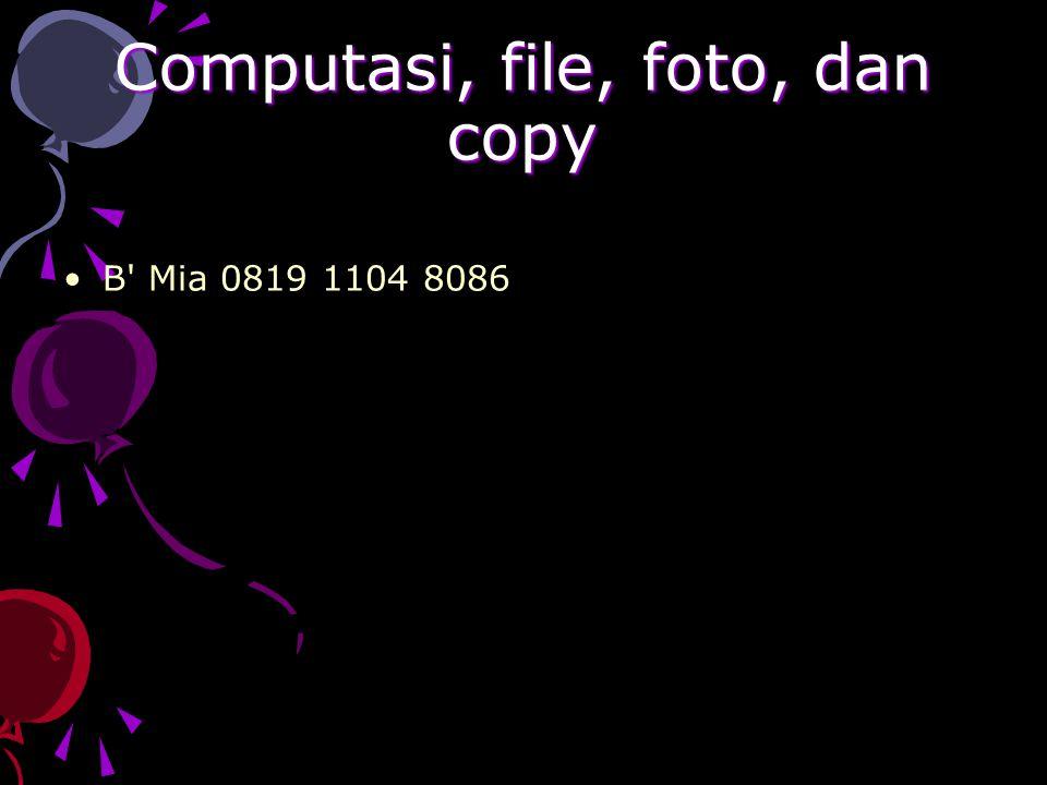 Computasi, file, foto, dan copy B Mia 0819 1104 8086