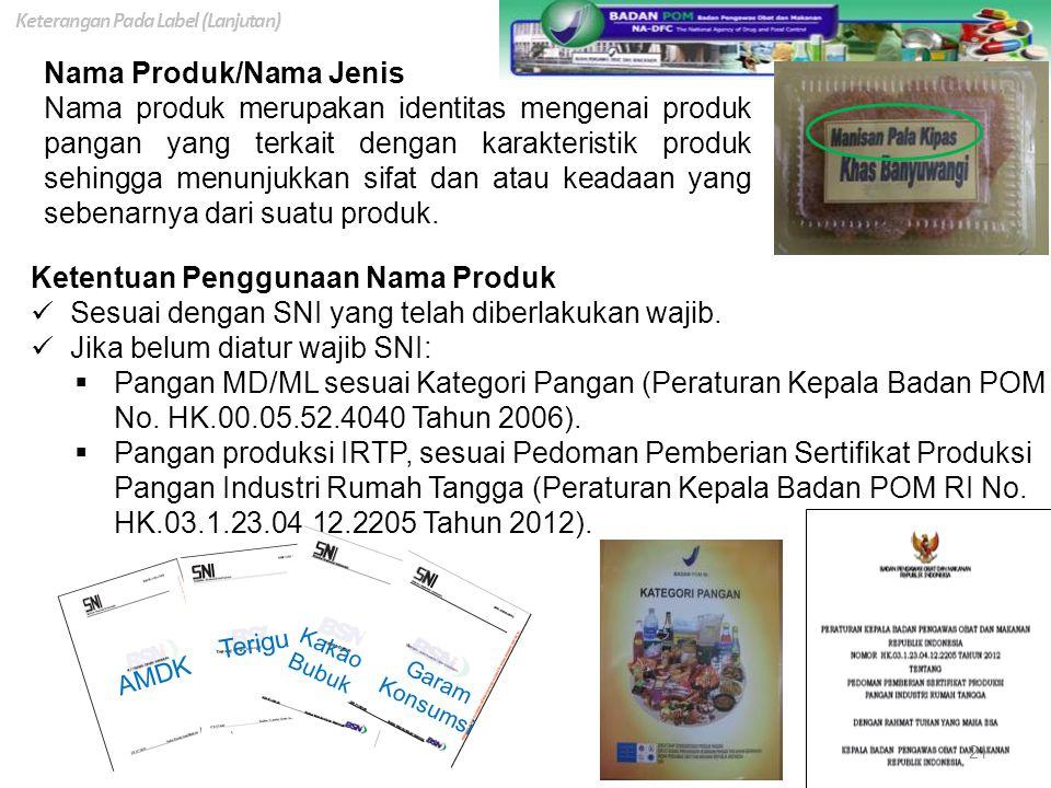 Nama Produk/Nama Jenis Nama produk merupakan identitas mengenai produk pangan yang terkait dengan karakteristik produk sehingga menunjukkan sifat dan