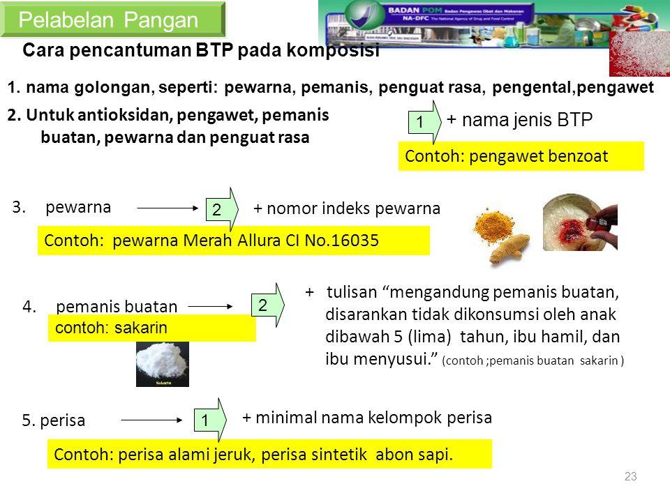 2. Untuk antioksidan, pengawet, pemanis buatan, pewarna dan penguat rasa + nama jenis BTP Contoh: pewarna Merah Allura CI No.16035 3.pewarna + nomor i