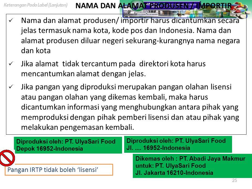 NAMA DAN ALAMAT PRODUSEN / IMPORTIR Nama dan alamat produsen/ importir harus dicantumkan secara jelas termasuk nama kota, kode pos dan Indonesia. Nama