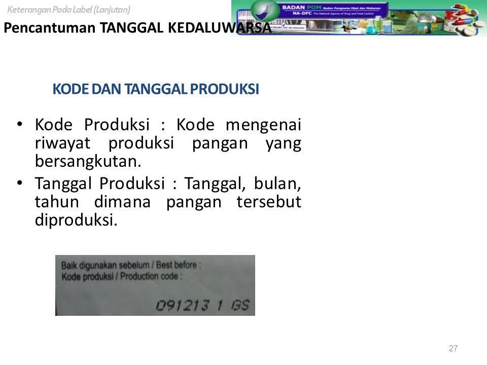Pencantuman TANGGAL KEDALUWARSA KODE DAN TANGGAL PRODUKSI Kode Produksi : Kode mengenai riwayat produksi pangan yang bersangkutan. Tanggal Produksi :