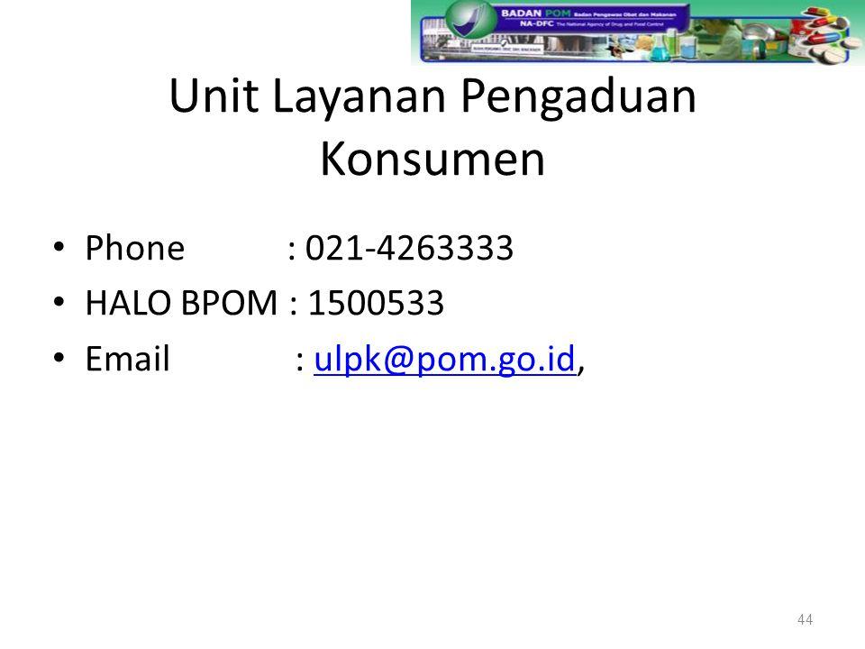 Unit Layanan Pengaduan Konsumen Phone : 021-4263333 HALO BPOM : 1500533 Email : ulpk@pom.go.id,ulpk@pom.go.id 44