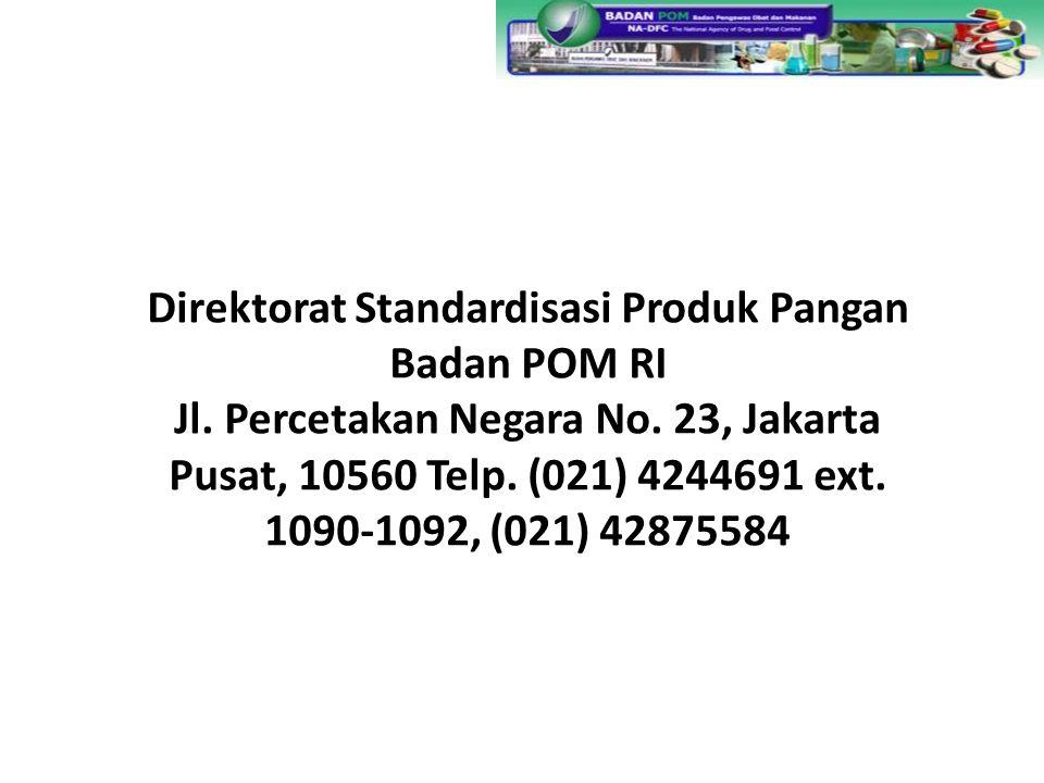 Direktorat Standardisasi Produk Pangan Badan POM RI Jl. Percetakan Negara No. 23, Jakarta Pusat, 10560 Telp. (021) 4244691 ext. 1090-1092, (021) 42875