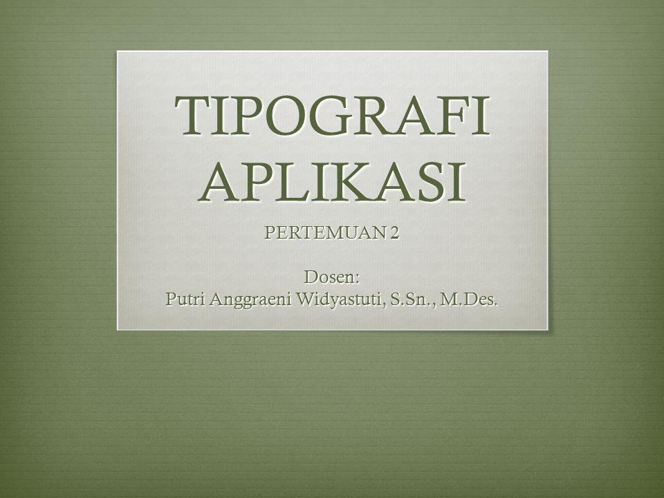 TIPOGRAFI APLIKASI PERTEMUAN 2 Dosen: Putri Anggraeni Widyastuti, S.Sn., M.Des.