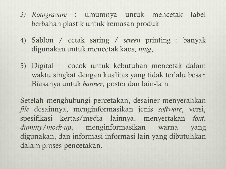 3) Rotogravure : umumnya untuk mencetak label berbahan plastik untuk kemasan produk. 4) Sablon / cetak saring / screen printing : banyak digunakan unt
