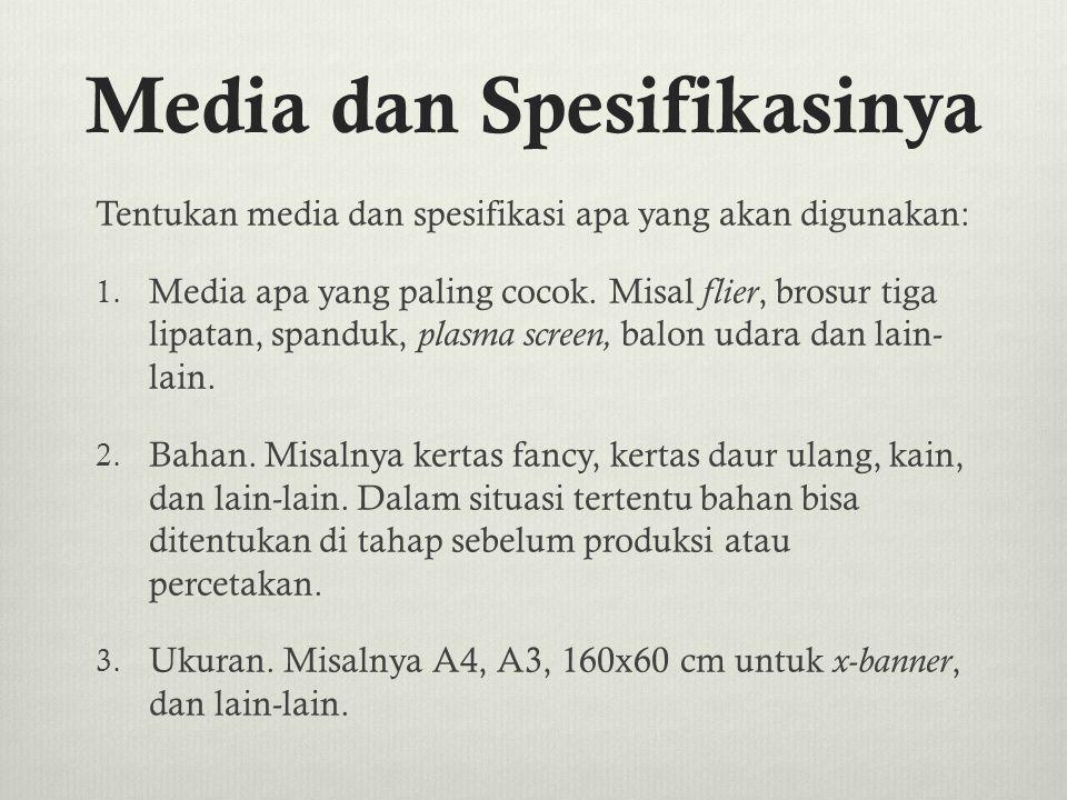Media dan Spesifikasinya Tentukan media dan spesifikasi apa yang akan digunakan: 1. Media apa yang paling cocok. Misal flier, brosur tiga lipatan, spa
