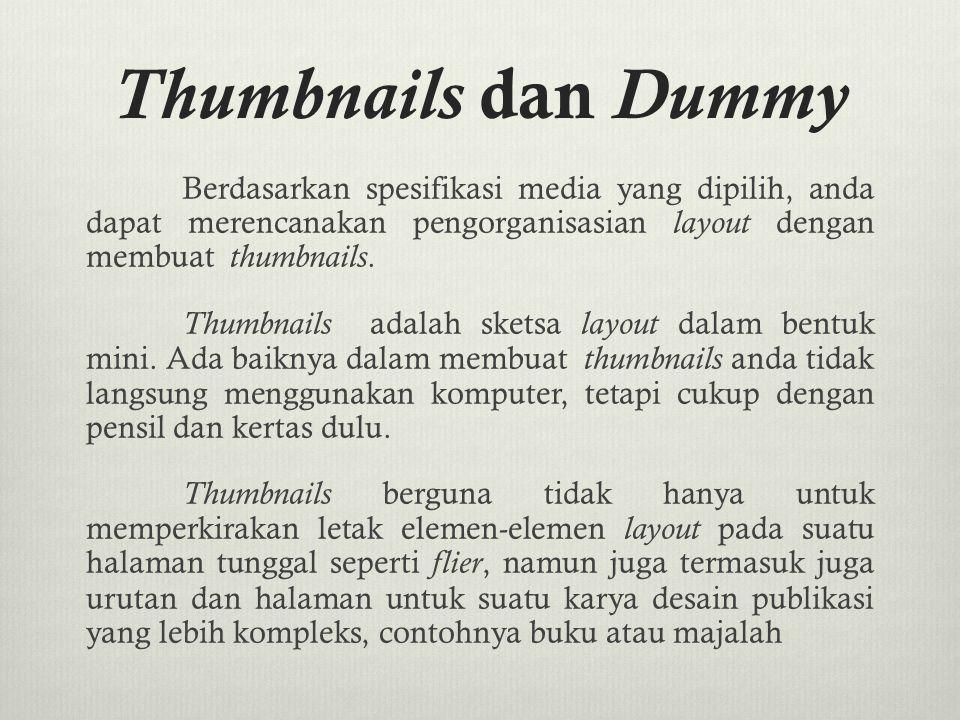 Thumbnails dan Dummy Berdasarkan spesifikasi media yang dipilih, anda dapat merencanakan pengorganisasian layout dengan membuat thumbnails. Thumbnails
