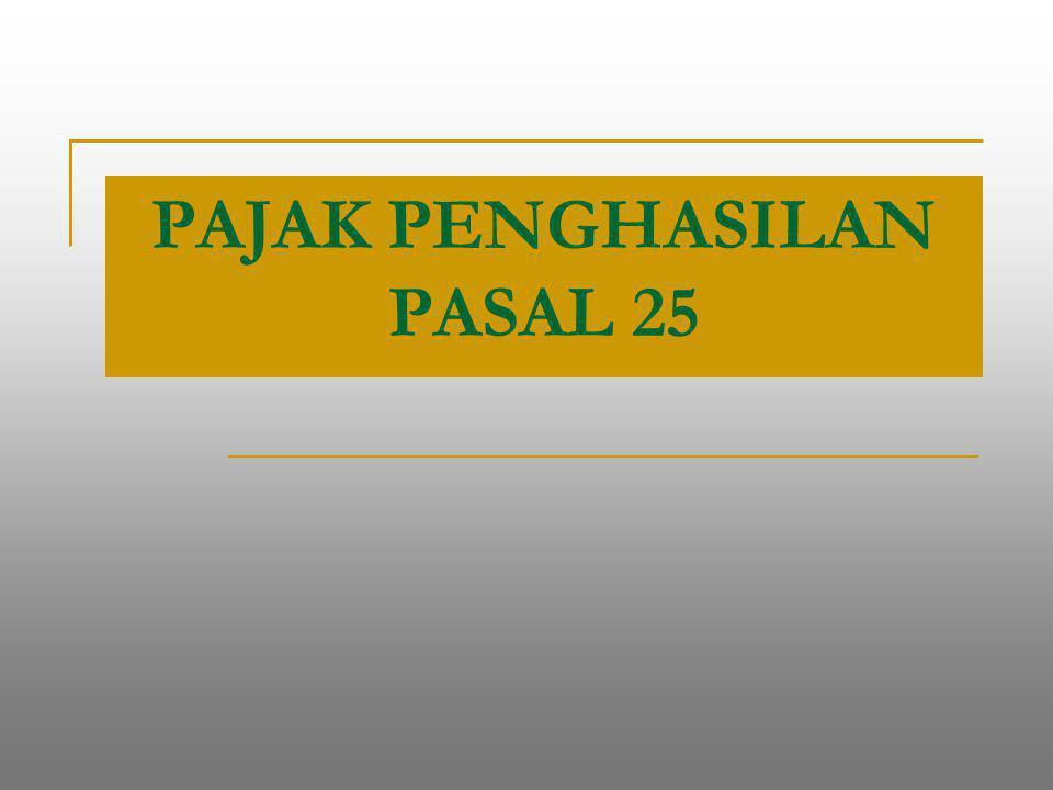 PAJAK PENGHASILAN PASAL 25