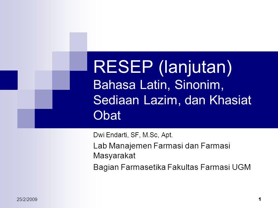 25/2/2009 1 RESEP (lanjutan) Bahasa Latin, Sinonim, Sediaan Lazim, dan Khasiat Obat Dwi Endarti, SF, M.Sc, Apt. Lab Manajemen Farmasi dan Farmasi Masy