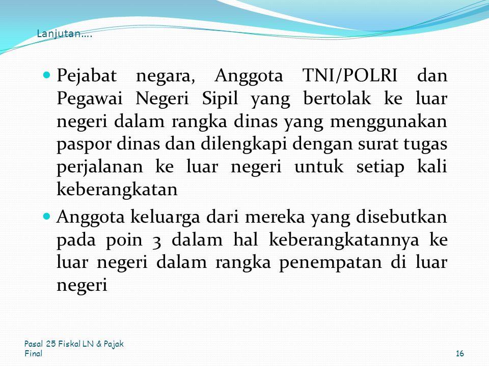 Lanjutan…. Pejabat negara, Anggota TNI/POLRI dan Pegawai Negeri Sipil yang bertolak ke luar negeri dalam rangka dinas yang menggunakan paspor dinas da
