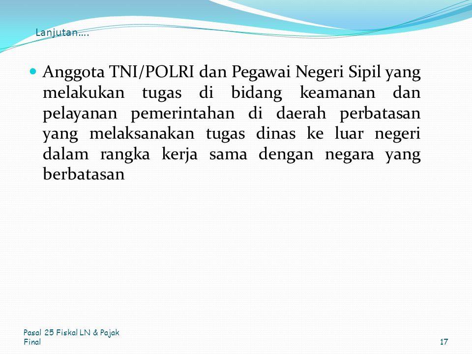 Lanjutan…. Anggota TNI/POLRI dan Pegawai Negeri Sipil yang melakukan tugas di bidang keamanan dan pelayanan pemerintahan di daerah perbatasan yang mel