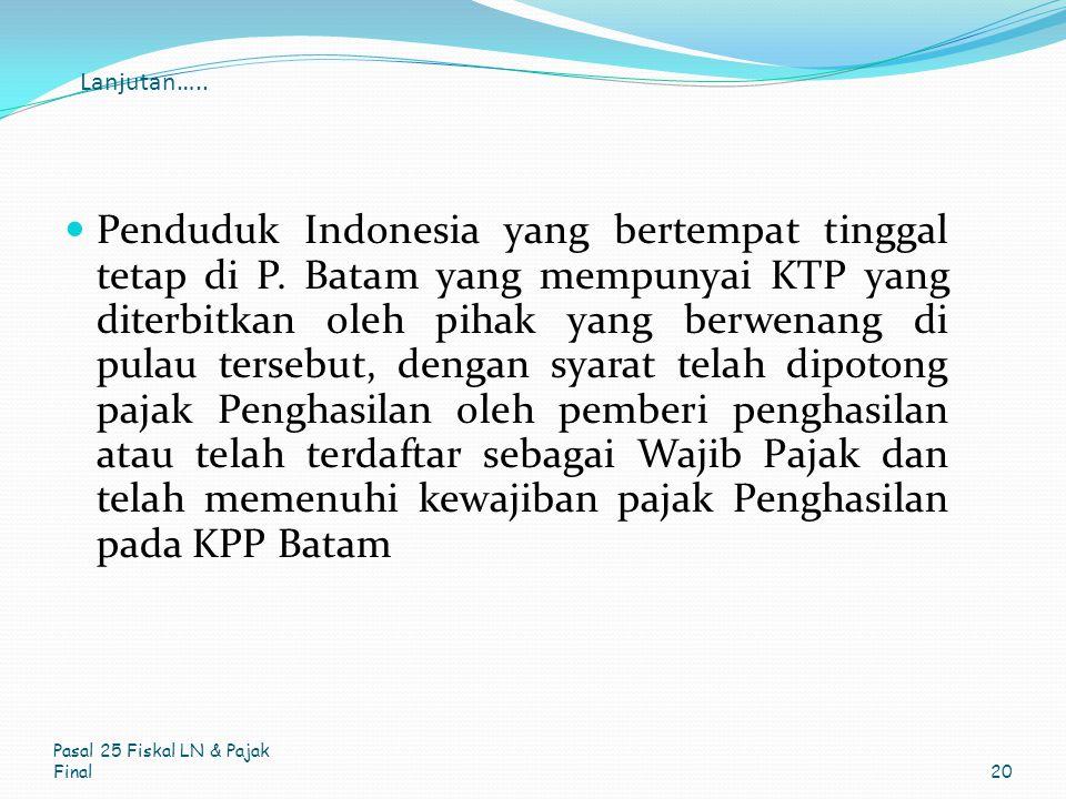 Lanjutan….. Penduduk Indonesia yang bertempat tinggal tetap di P. Batam yang mempunyai KTP yang diterbitkan oleh pihak yang berwenang di pulau tersebu