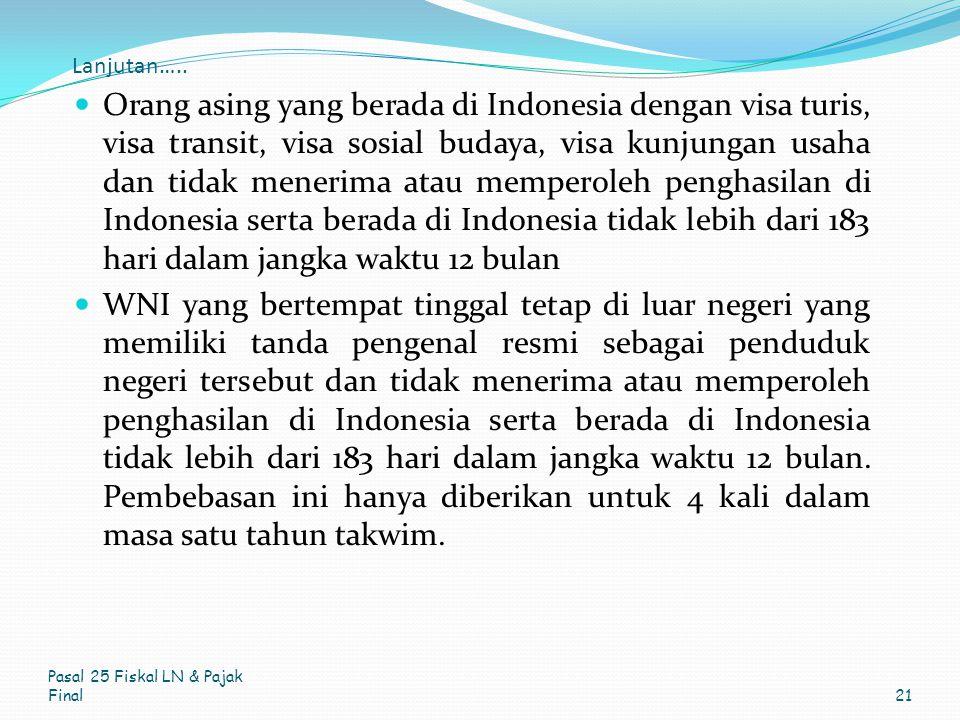 Lanjutan….. Orang asing yang berada di Indonesia dengan visa turis, visa transit, visa sosial budaya, visa kunjungan usaha dan tidak menerima atau mem