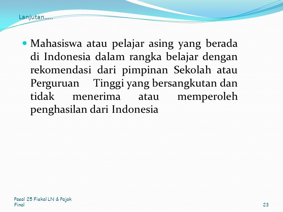 Lanjutan….. Mahasiswa atau pelajar asing yang berada di Indonesia dalam rangka belajar dengan rekomendasi dari pimpinan Sekolah atau Perguruan Tinggi