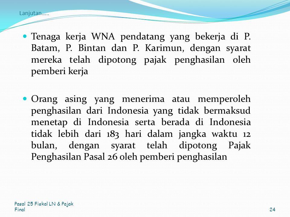 Lanjutan….. Tenaga kerja WNA pendatang yang bekerja di P. Batam, P. Bintan dan P. Karimun, dengan syarat mereka telah dipotong pajak penghasilan oleh