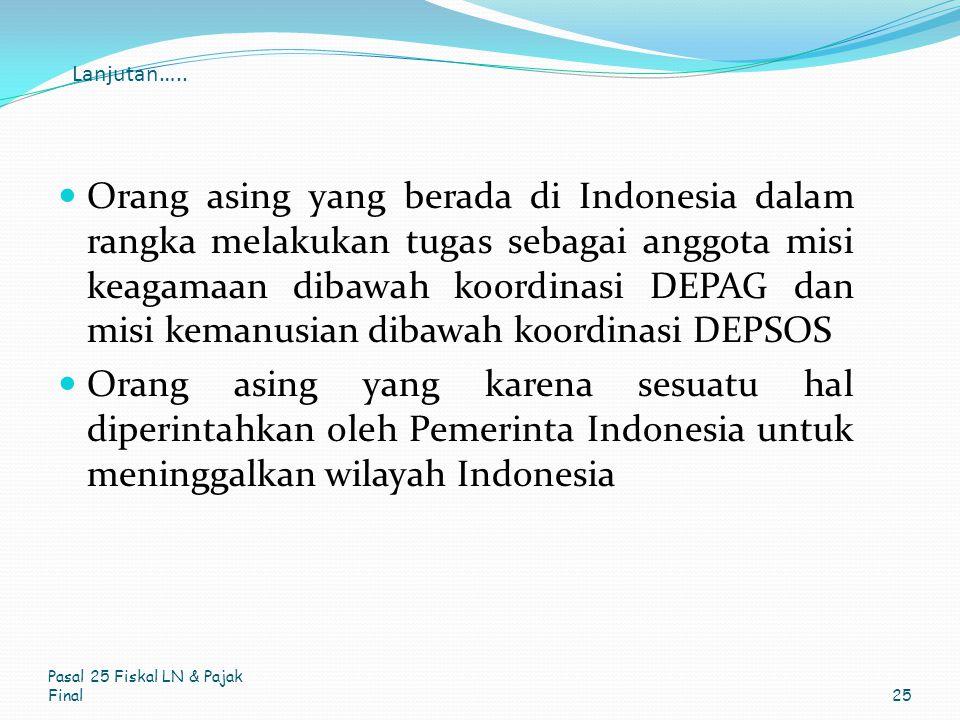 Lanjutan….. Orang asing yang berada di Indonesia dalam rangka melakukan tugas sebagai anggota misi keagamaan dibawah koordinasi DEPAG dan misi kemanus
