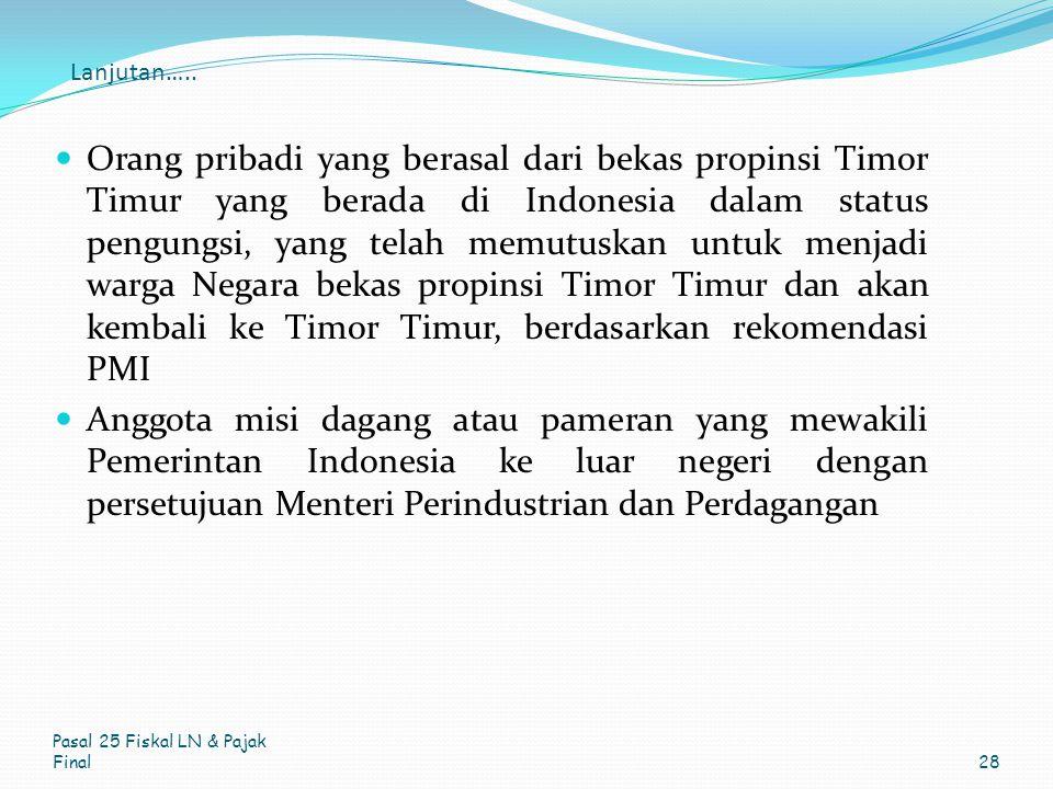 Lanjutan….. Orang pribadi yang berasal dari bekas propinsi Timor Timur yang berada di Indonesia dalam status pengungsi, yang telah memutuskan untuk me