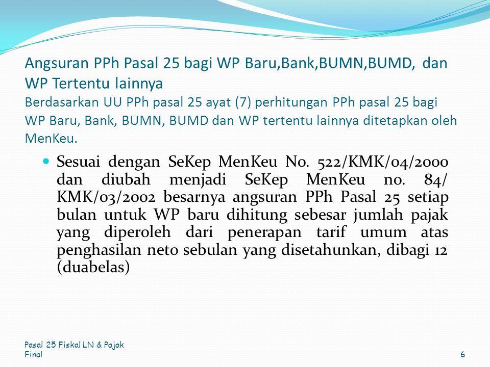 Angsuran PPh Pasal 25 bagi WP Baru,Bank,BUMN,BUMD, dan WP Tertentu lainnya Berdasarkan UU PPh pasal 25 ayat (7) perhitungan PPh pasal 25 bagi WP Baru,