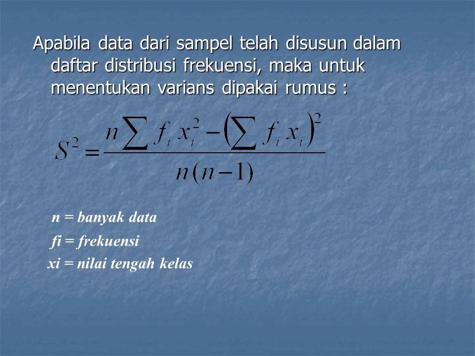 Apabila data dari sampel telah disusun dalam daftar distribusi frekuensi, maka untuk menentukan varians dipakai rumus : n = banyak data fi = frekuensi xi = nilai tengah kelas