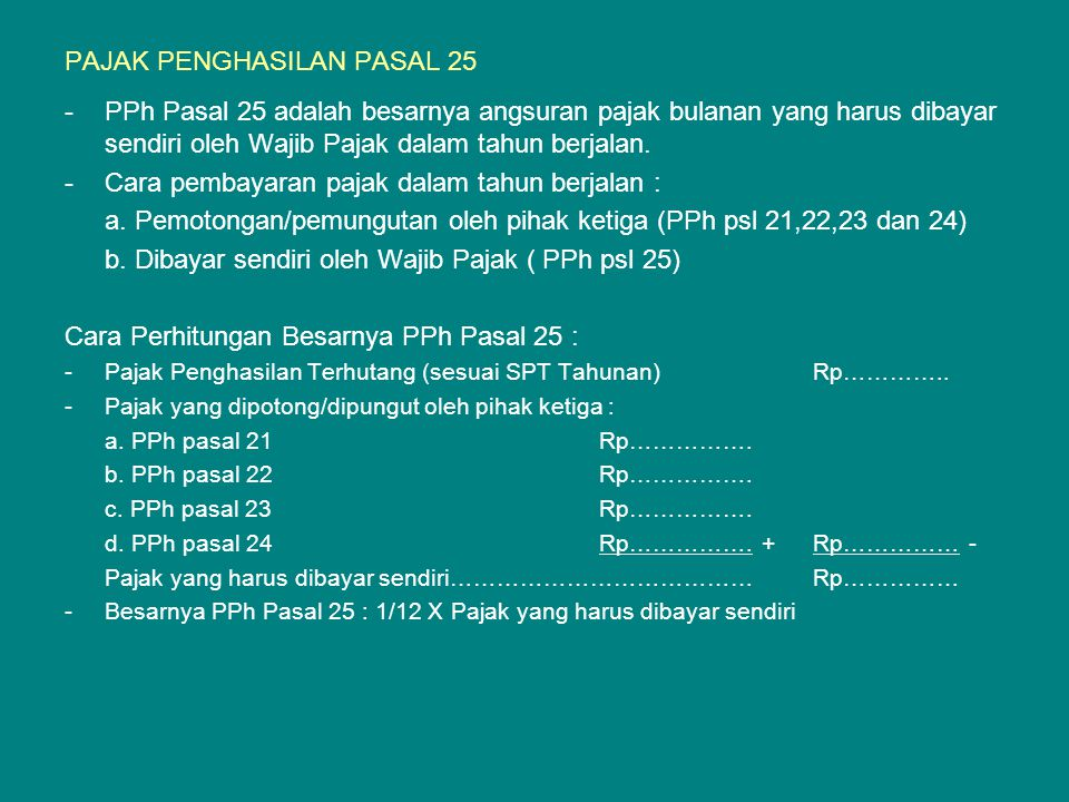 PAJAK PENGHASILAN PASAL 25 -PPh Pasal 25 adalah besarnya angsuran pajak bulanan yang harus dibayar sendiri oleh Wajib Pajak dalam tahun berjalan.