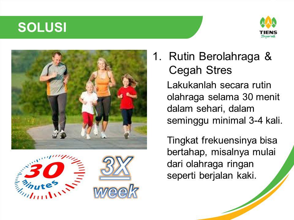 SOLUSI 1.Rutin Berolahraga & Cegah Stres Lakukanlah secara rutin olahraga selama 30 menit dalam sehari, dalam seminggu minimal 3-4 kali. Tingkat freku