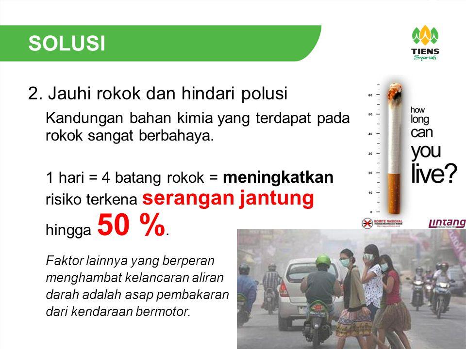 SOLUSI 2. Jauhi rokok dan hindari polusi Kandungan bahan kimia yang terdapat pada rokok sangat berbahaya. 1 hari = 4 batang rokok = meningkatkan risik