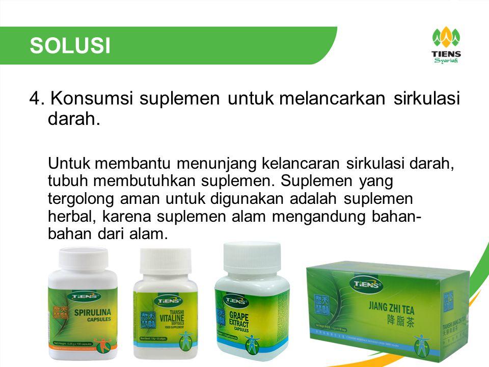 SOLUSI 4. Konsumsi suplemen untuk melancarkan sirkulasi darah. Untuk membantu menunjang kelancaran sirkulasi darah, tubuh membutuhkan suplemen. Suplem