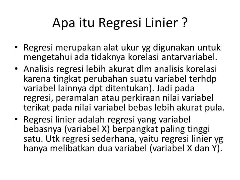 Apa itu Regresi Linier ? Regresi merupakan alat ukur yg digunakan untuk mengetahui ada tidaknya korelasi antarvariabel. Analisis regresi lebih akurat