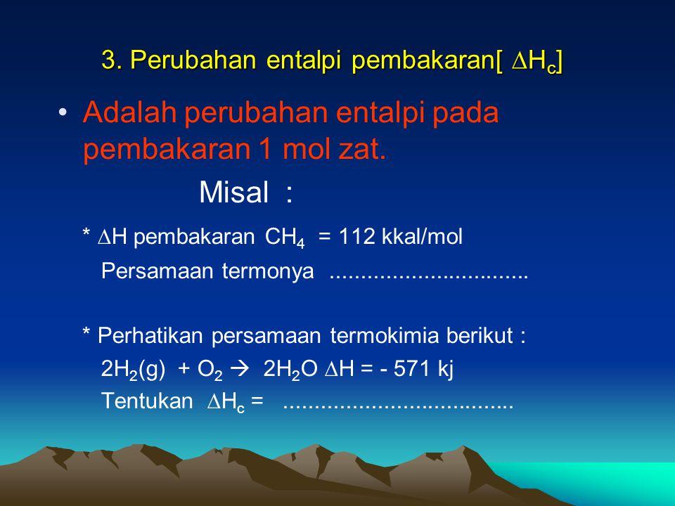 3. Perubahan entalpi pembakaran[ ∆H c ] Adalah perubahan entalpi pada pembakaran 1 mol zat.