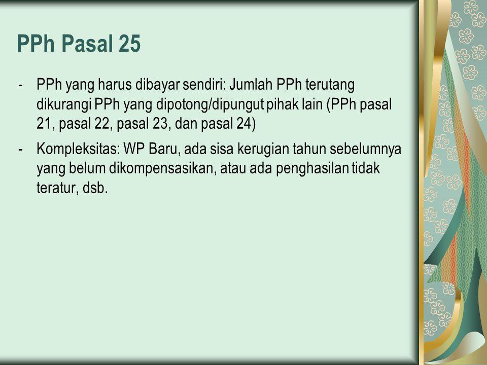 PPh Pasal 25 -PPh yang harus dibayar sendiri: Jumlah PPh terutang dikurangi PPh yang dipotong/dipungut pihak lain (PPh pasal 21, pasal 22, pasal 23, d