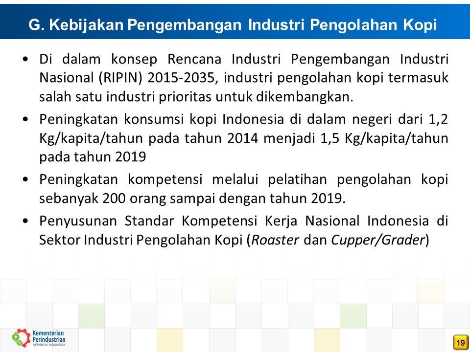 19 G. Kebijakan Pengembangan Industri Pengolahan Kopi Di dalam konsep Rencana Industri Pengembangan Industri Nasional (RIPIN) 2015-2035, industri peng
