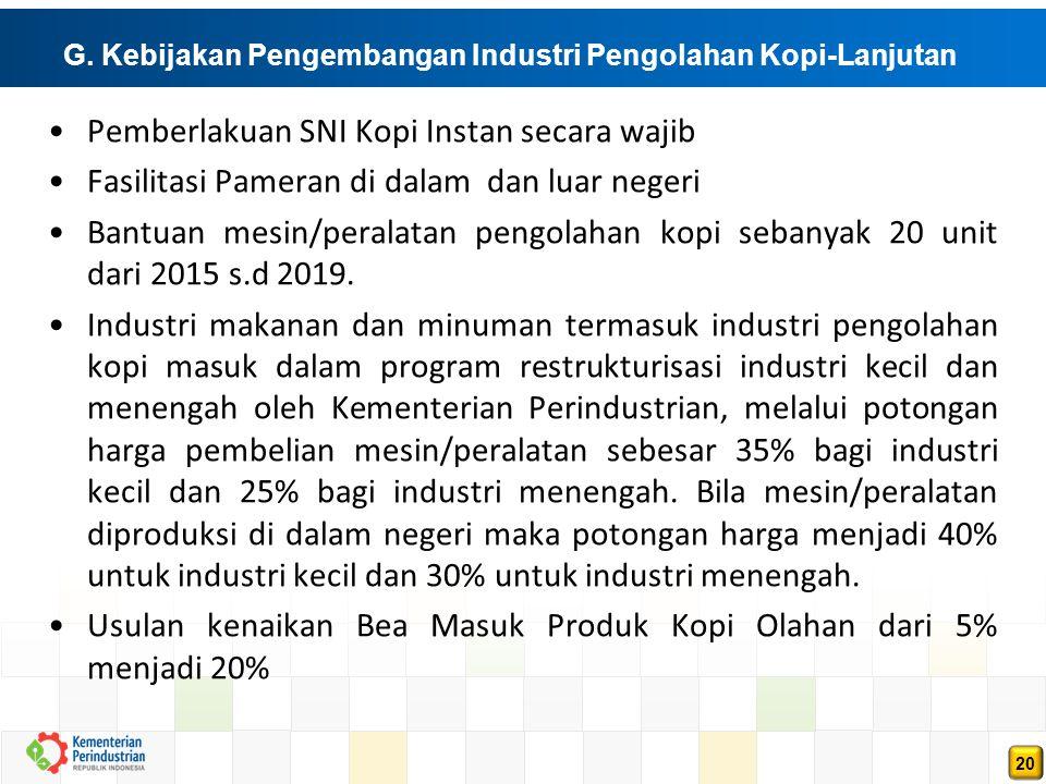 20 G. Kebijakan Pengembangan Industri Pengolahan Kopi-Lanjutan Pemberlakuan SNI Kopi Instan secara wajib Fasilitasi Pameran di dalam dan luar negeri B