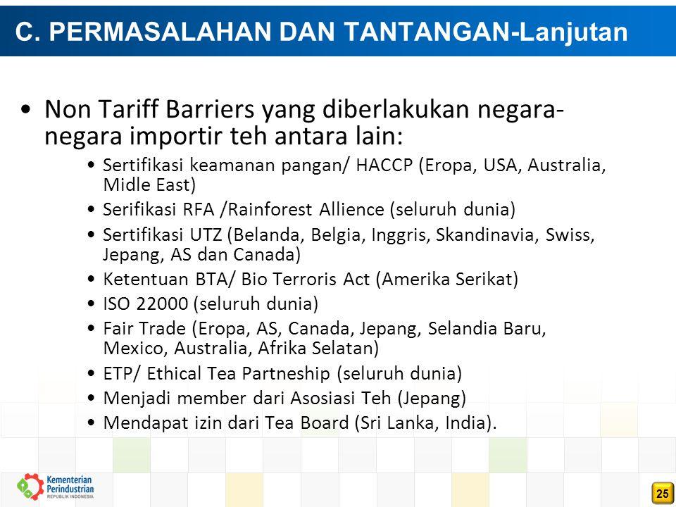 25 C. PERMASALAHAN DAN TANTANGAN-Lanjutan Non Tariff Barriers yang diberlakukan negara- negara importir teh antara lain: Sertifikasi keamanan pangan/