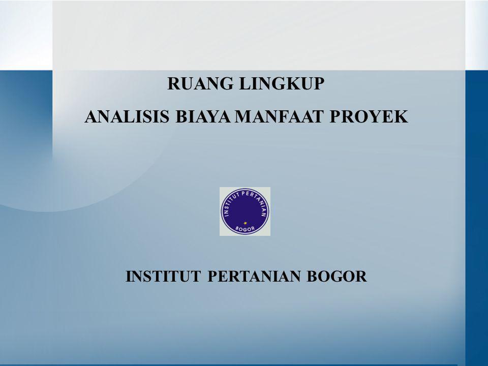 RUANG LINGKUP ANALISIS BIAYA MANFAAT PROYEK INSTITUT PERTANIAN BOGOR