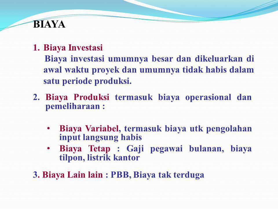 BIAYA 1.Biaya Investasi Biaya investasi umumnya besar dan dikeluarkan di awal waktu proyek dan umumnya tidak habis dalam satu periode produksi. 3. Bia