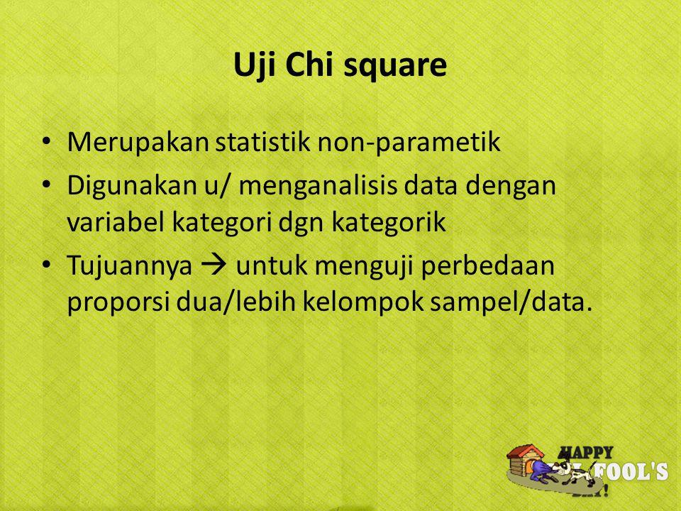 Uji Chi square Merupakan statistik non-parametik Digunakan u/ menganalisis data dengan variabel kategori dgn kategorik Tujuannya  untuk menguji perbe