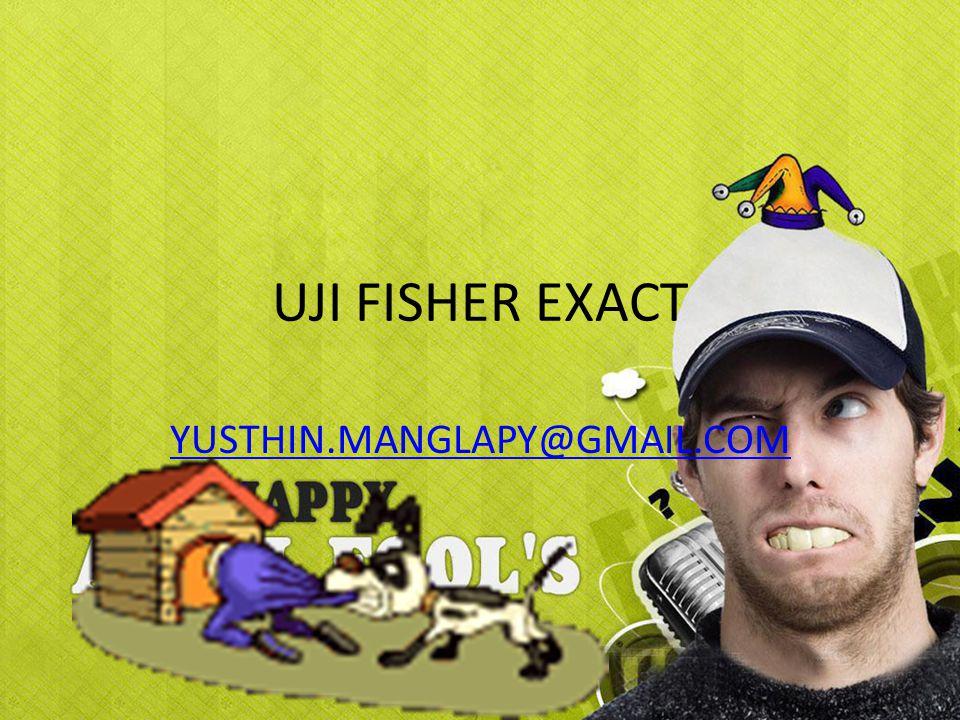 UJI FISHER EXACT YUSTHIN.MANGLAPY@GMAIL.COM