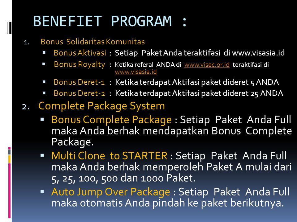 BENEFIET PROGRAM : 1. Bonus Solidaritas Komunitas  Bonus Aktivasi : Setiap Paket Anda teraktifasi di www.visasia.id  Bonus Royalty : Ketika referal